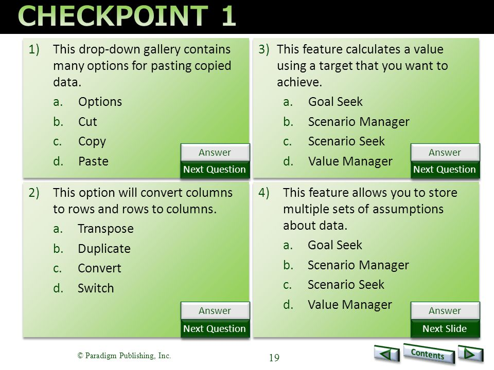 © Paradigm Publishing, Inc. 19 1)This drop-down gallery contains many options for pasting copied data. a.Options b.Cut c.Copy d.Paste 1)This drop-down