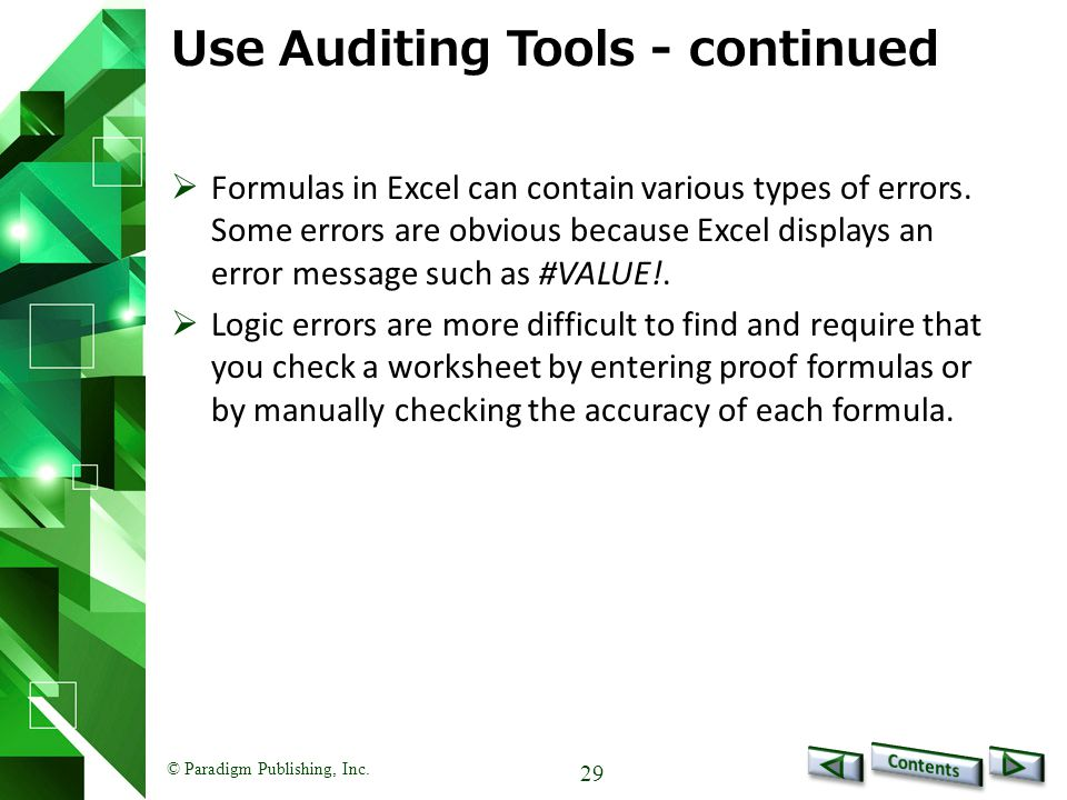 © Paradigm Publishing, Inc. 29 Use Auditing Tools - continued  Formulas in Excel can contain various types of errors. Some errors are obvious because