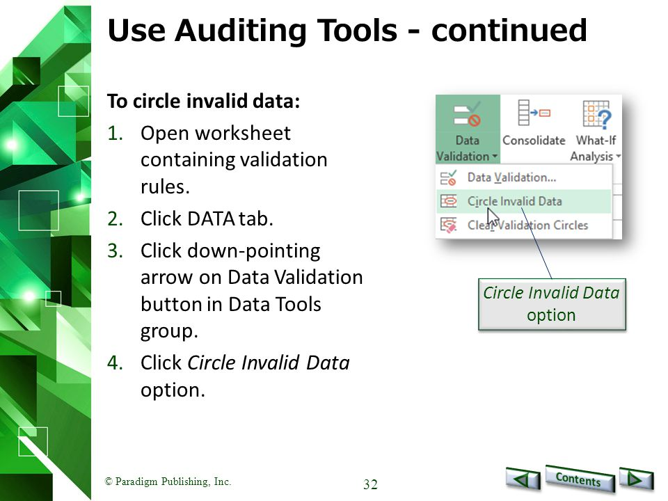 © Paradigm Publishing, Inc. 32 Use Auditing Tools - continued To circle invalid data: 1.Open worksheet containing validation rules. 2.Click DATA tab.
