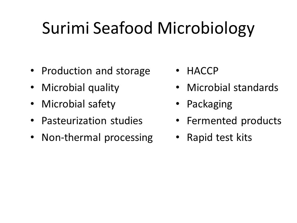 Surimi Seafood Microbiology Production and storage Microbial quality Microbial safety Pasteurization studies Non-thermal processing HACCP Microbial standards Packaging Fermented products Rapid test kits