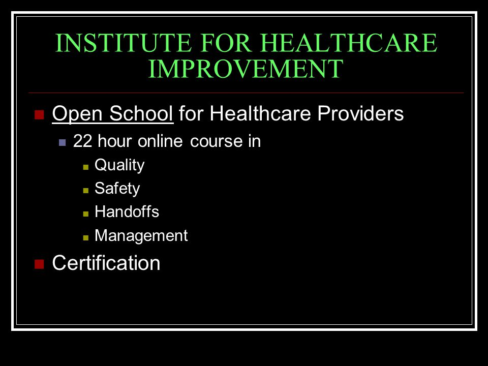 INSTITUTE FOR HEALTHCARE IMPROVEMENT Open School for Healthcare Providers 22 hour online course in Quality Safety Handoffs Management Certification