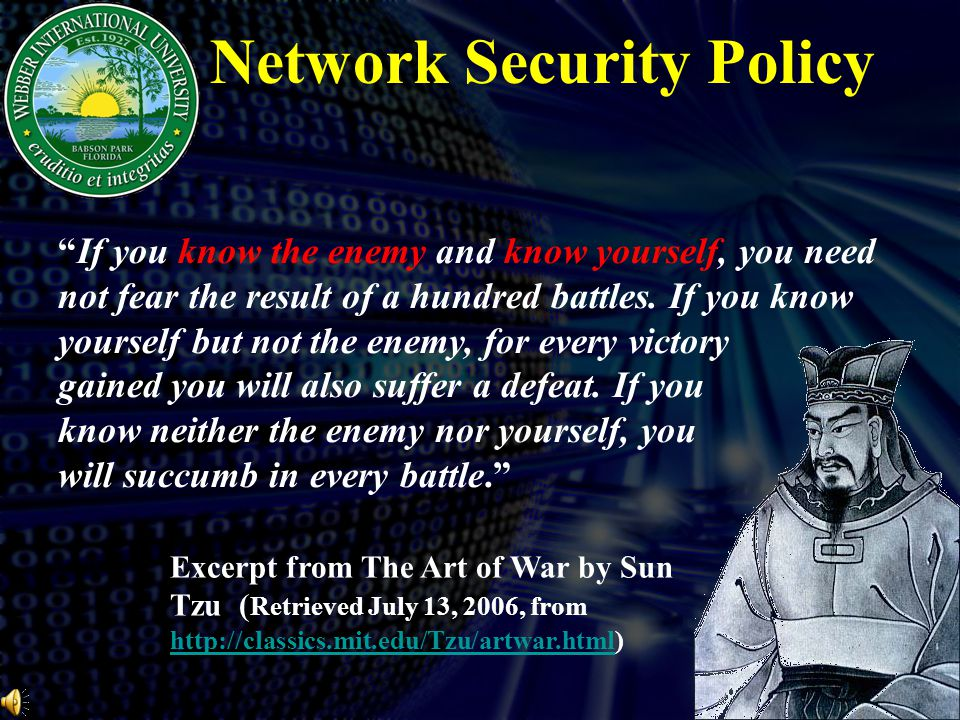 Network Security Policy If you know the enemy and know yourself, you need not fear the result of a hundred battles.
