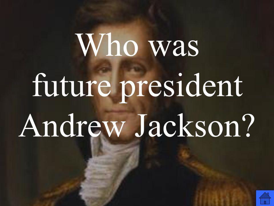 Who was future president Andrew Jackson?