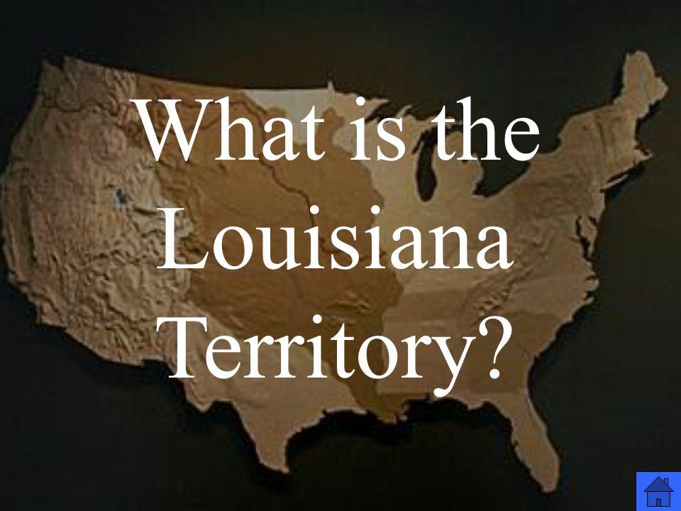 What is the Louisiana Territory?