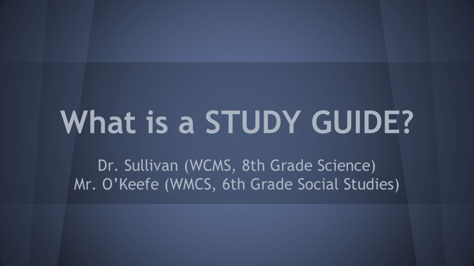 What is a STUDY GUIDE. Dr. Sullivan (WCMS, 8th Grade Science) Mr.