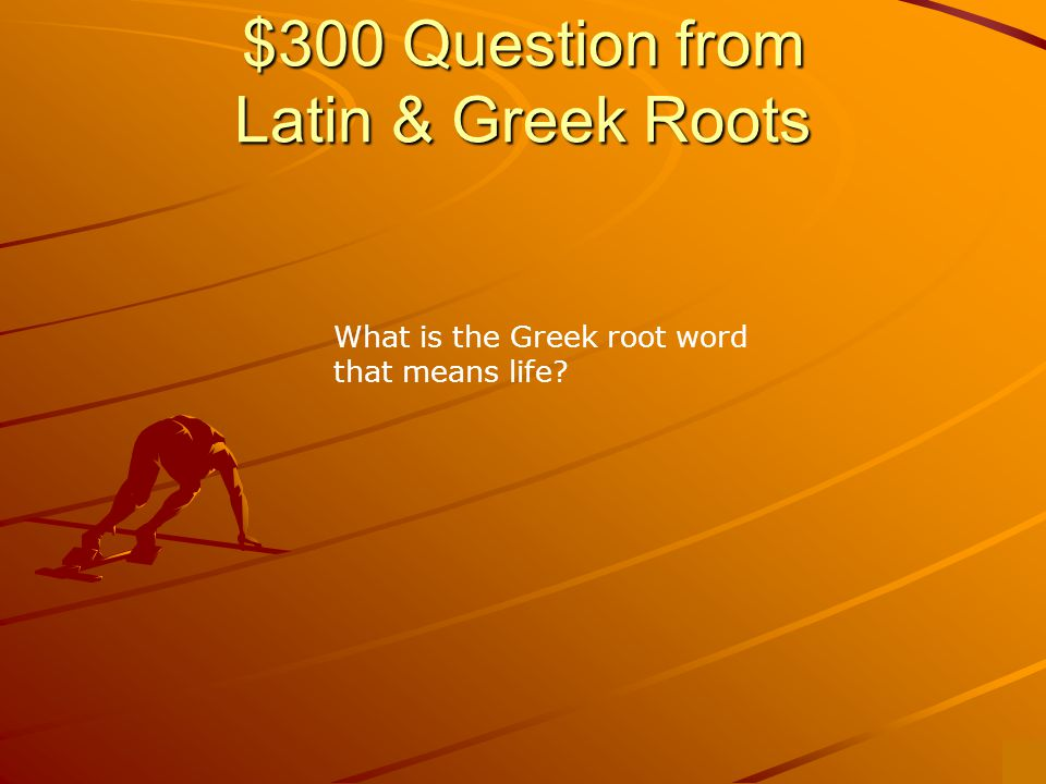 $200 Answer from Latin & Greek Roots self