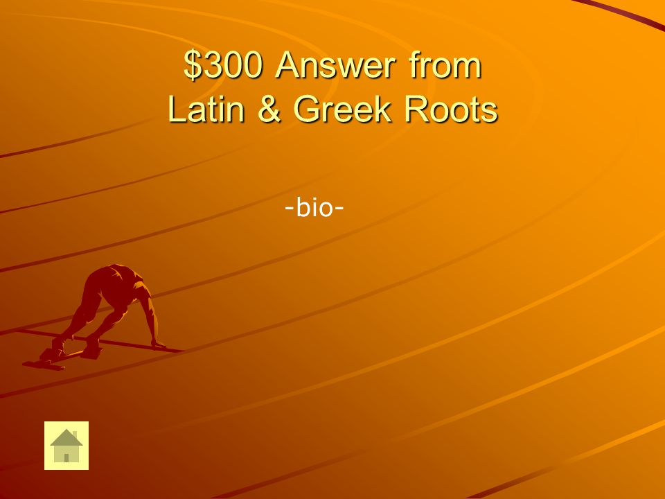 $300 Question from Latin & Greek Roots What is the Greek root word that means life