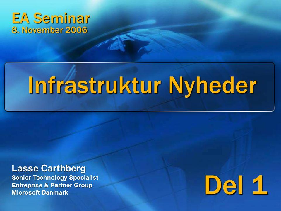 Infrastruktur Nyheder Lasse Carthberg Senior Technology Specialist Entreprise & Partner Group Microsoft Danmark Del 1 EA Seminar 8.