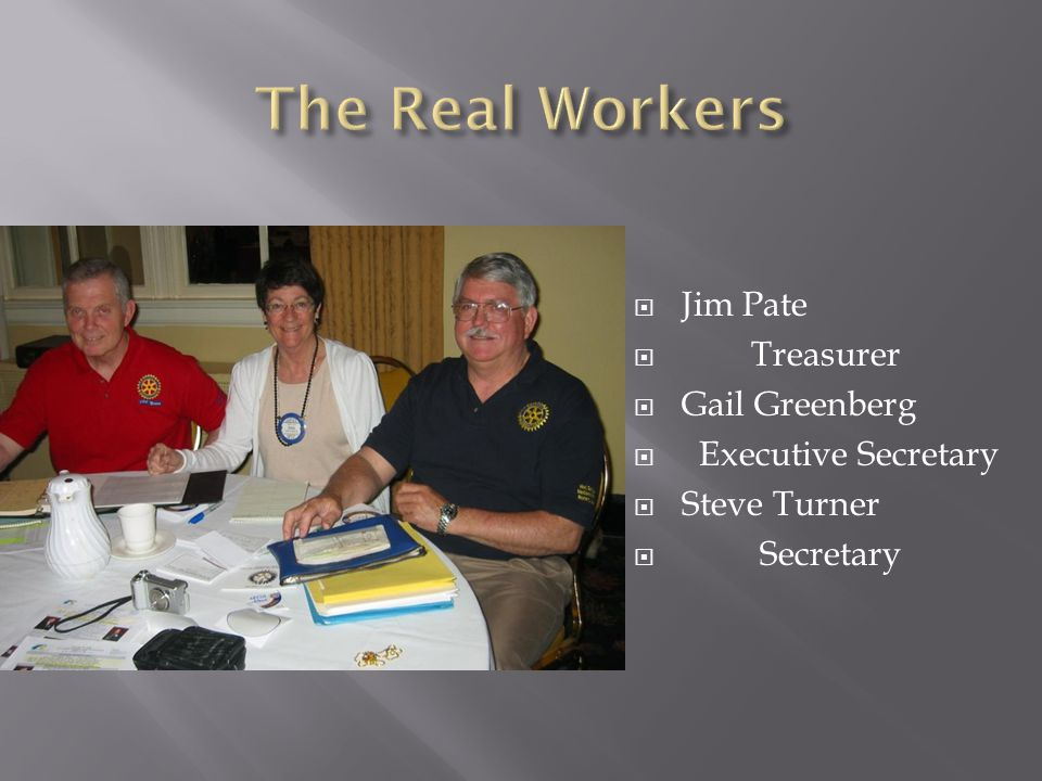 Jim Pate  Treasurer  Gail Greenberg  Executive Secretary  Steve Turner  Secretary