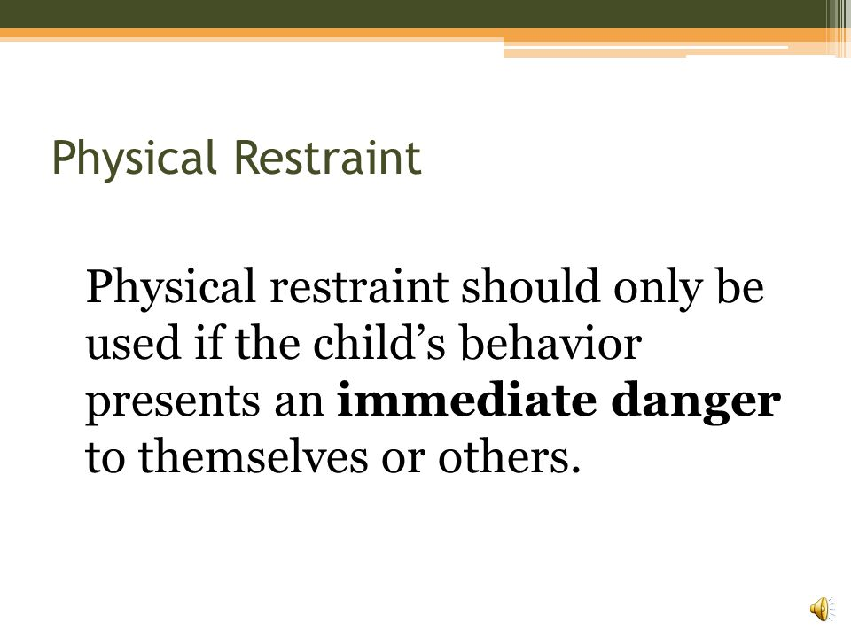 Physical Restraint Physical restraint does not include physical escort.
