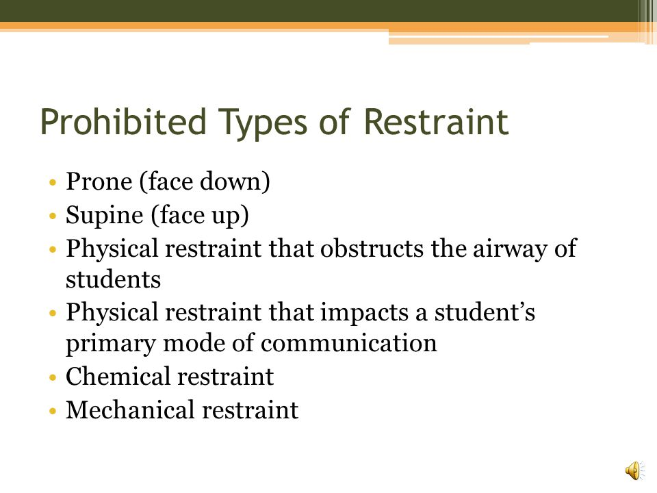 Physical Restraint Physical restraint should only be used if the child's behavior presents an immediate danger to themselves or others.