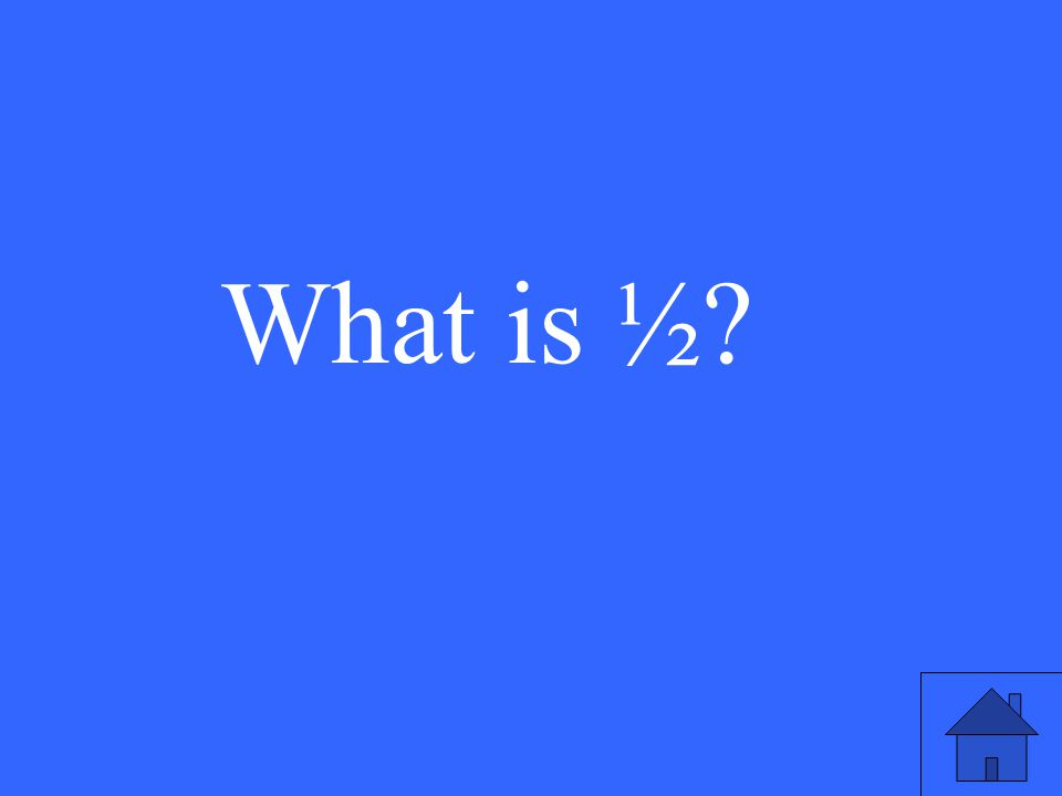 What is ½