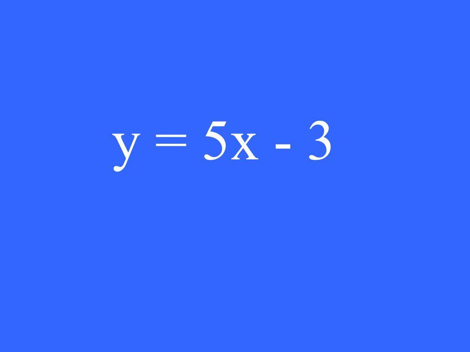 y = 5x - 3