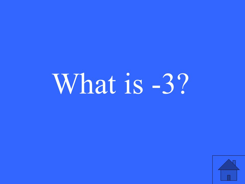 What is -3