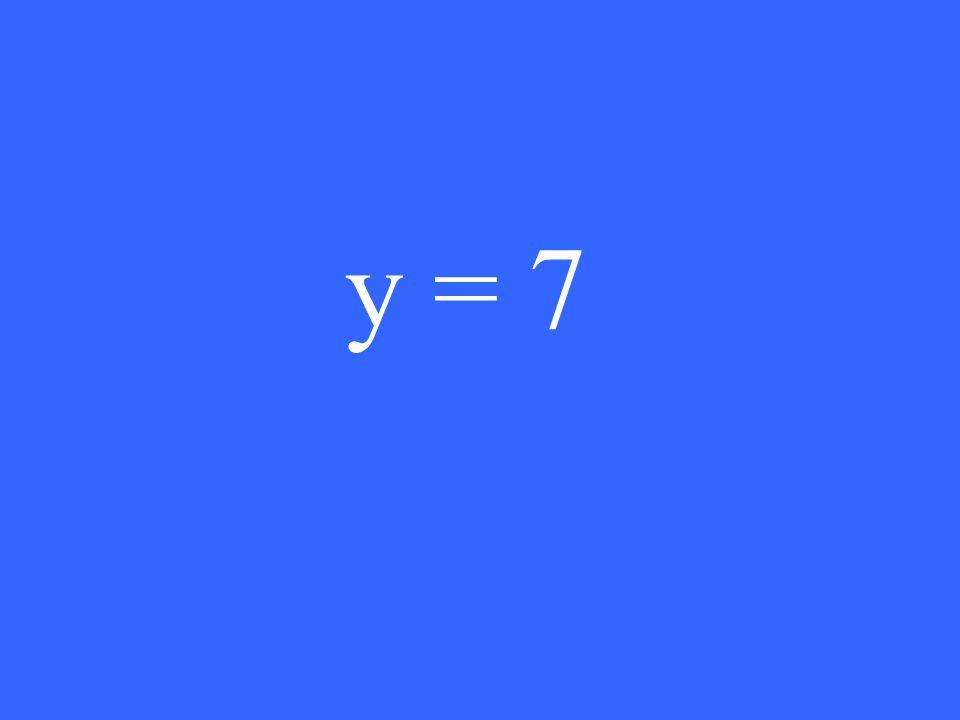 y = 7