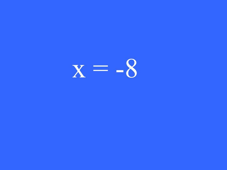 x = -8