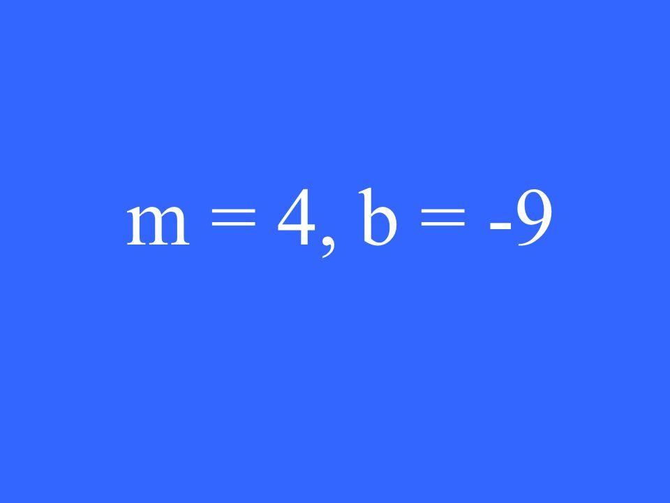 m = 4, b = -9