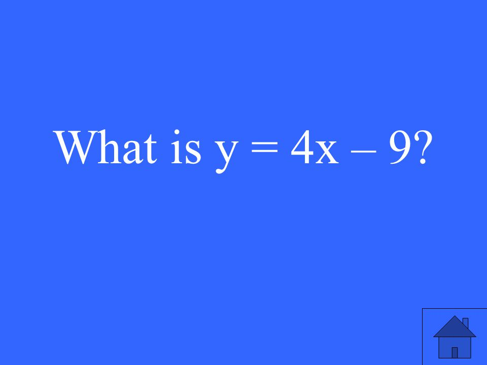 What is y = 4x – 9