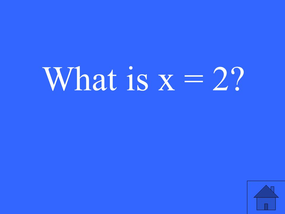 What is x = 2