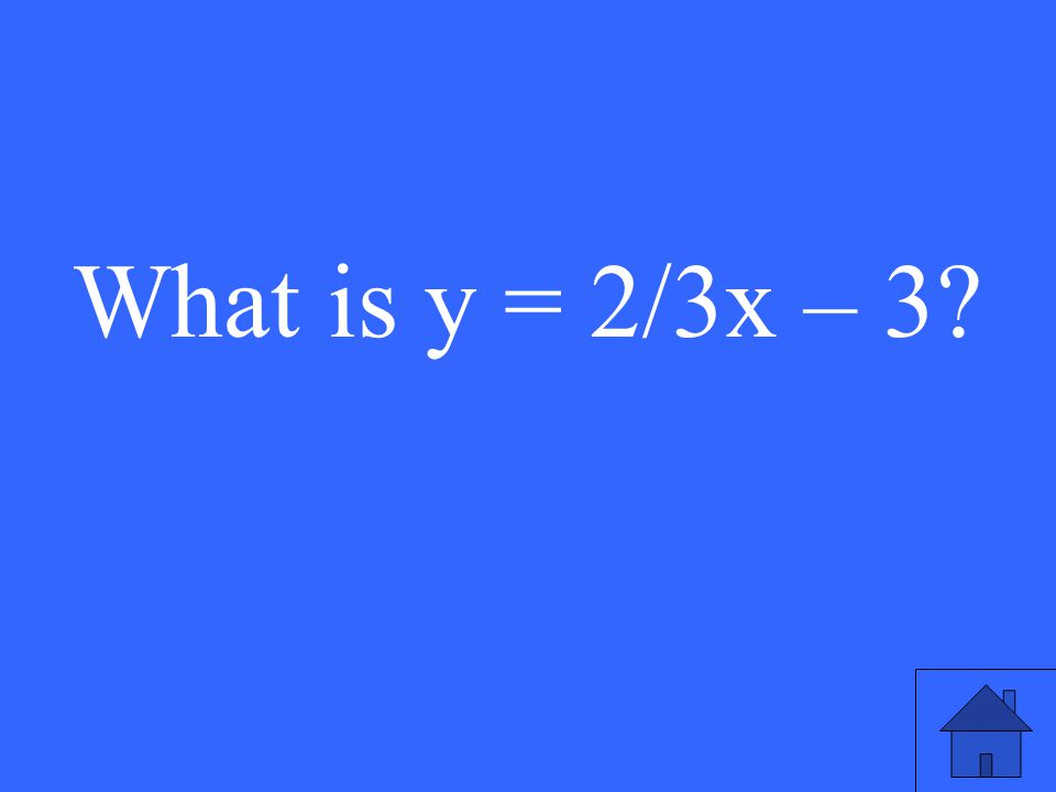 What is y = 2/3x – 3