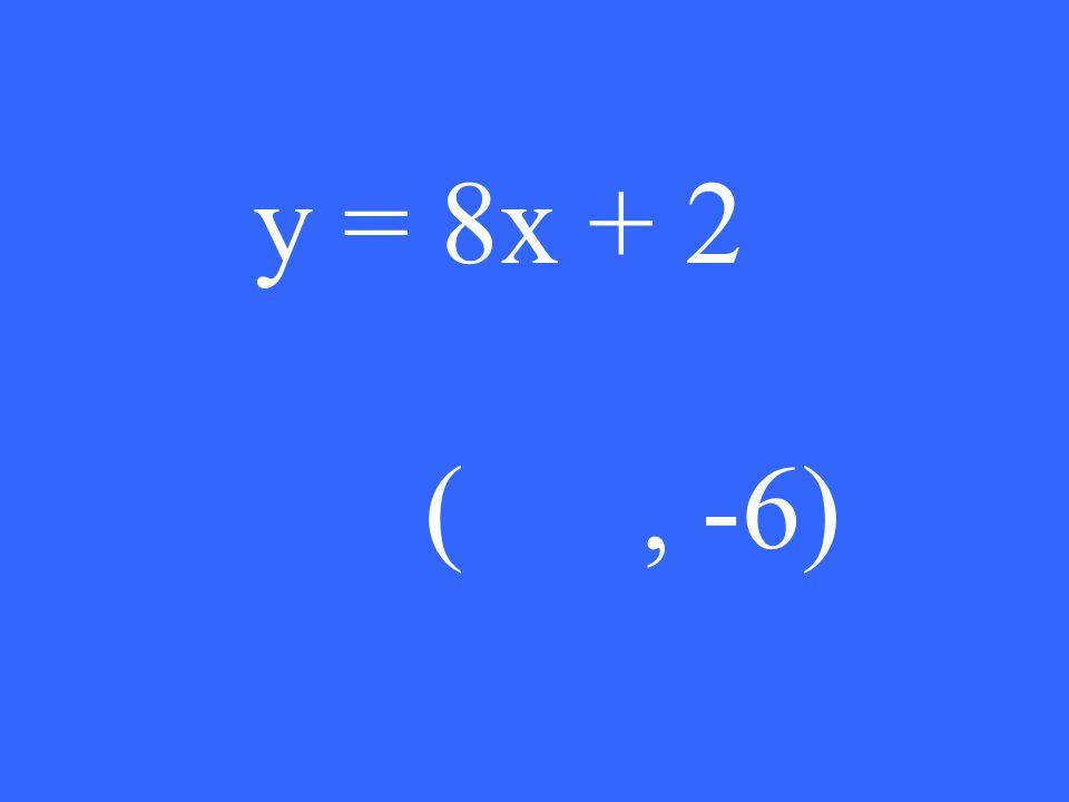 y = 8x + 2 (, -6)