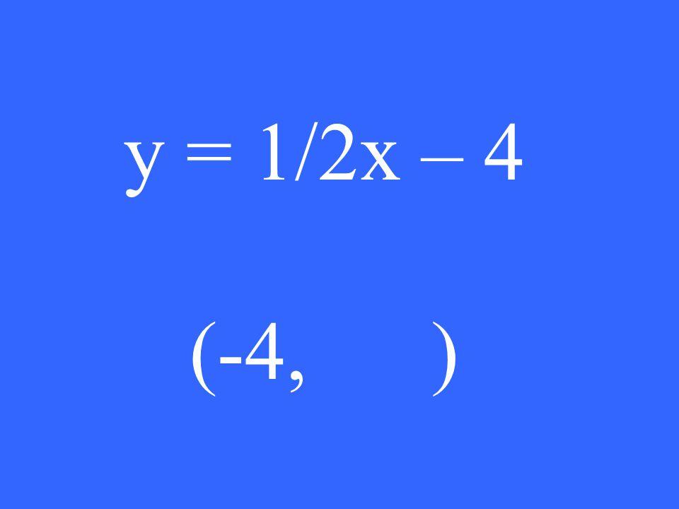 y = 1/2x – 4 (-4, )