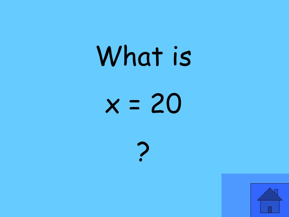 What is x = 20