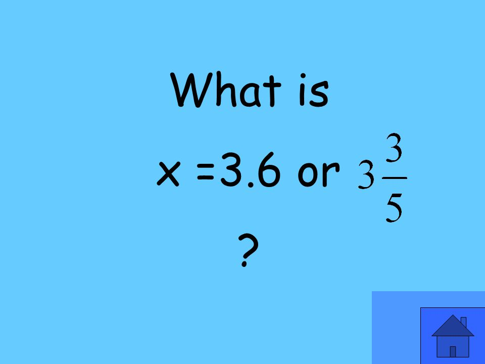 What is x =3.6 or ?