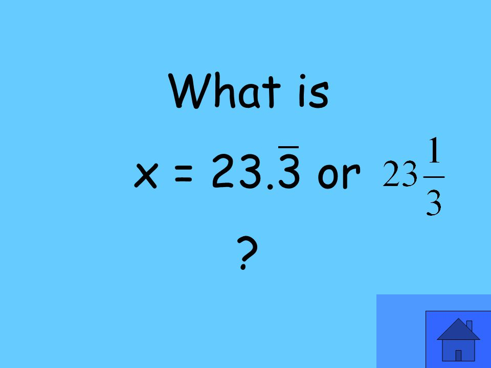 What is x = 23.3 or ?