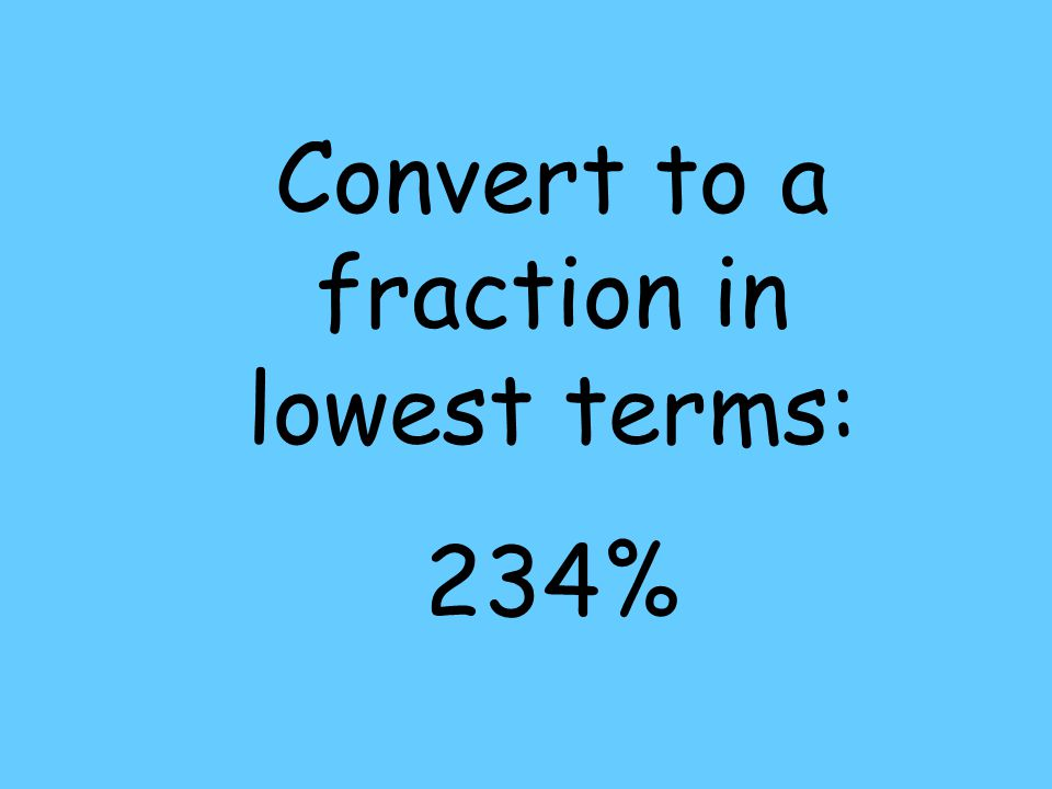 Convert to a fraction in lowest terms: 234%