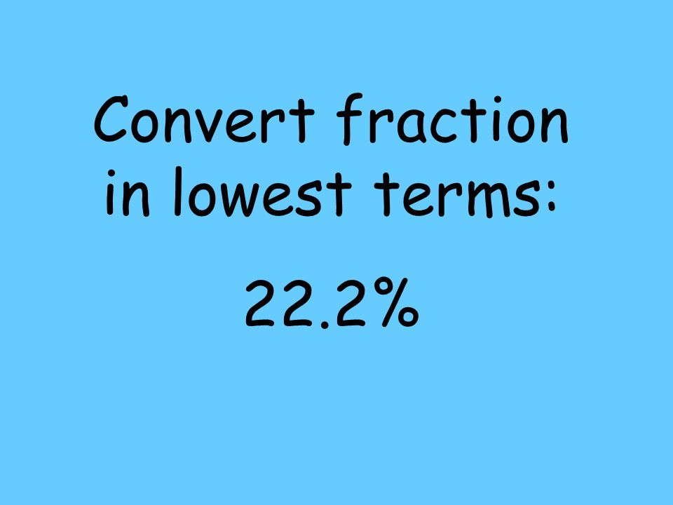 Convert fraction in lowest terms: 22.2%