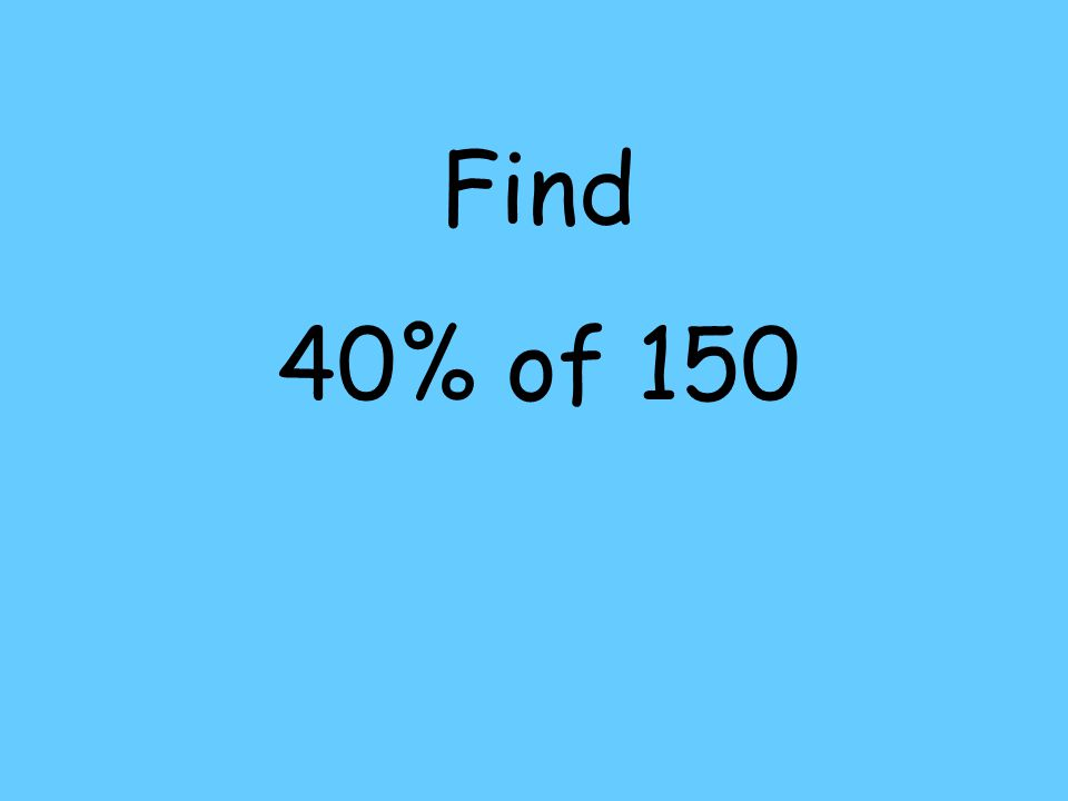 Find 40% of 150