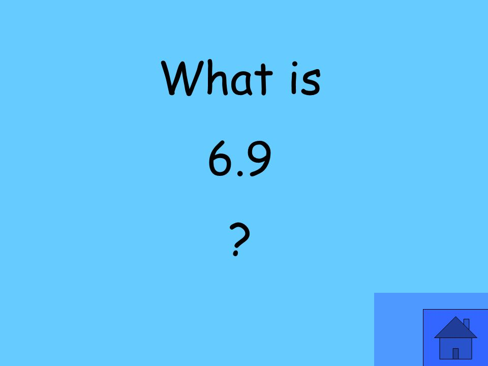 What is 6.9