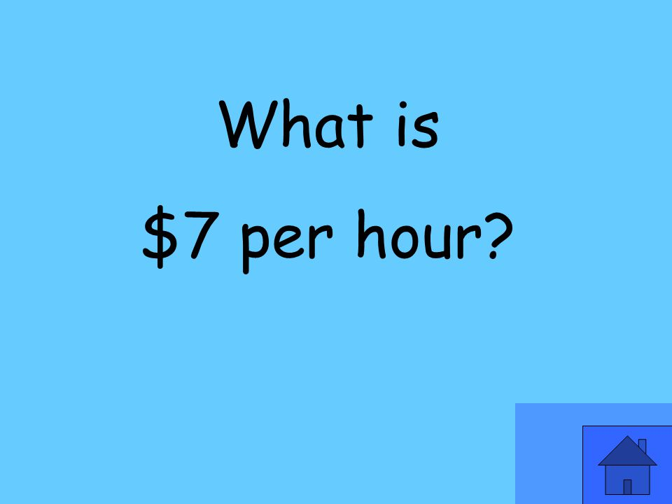 What is $7 per hour?
