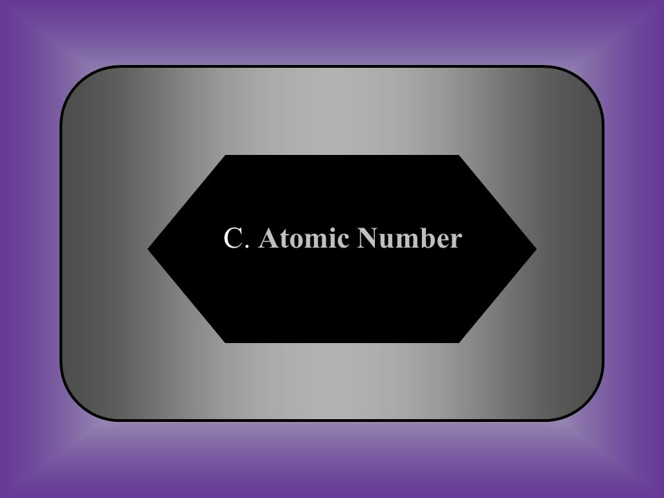A:B: Atomic MassFamily or Group C:D: Atomic NumberDuctile #15 Elements in the Periodic Table are arranged in order of increasing _____.
