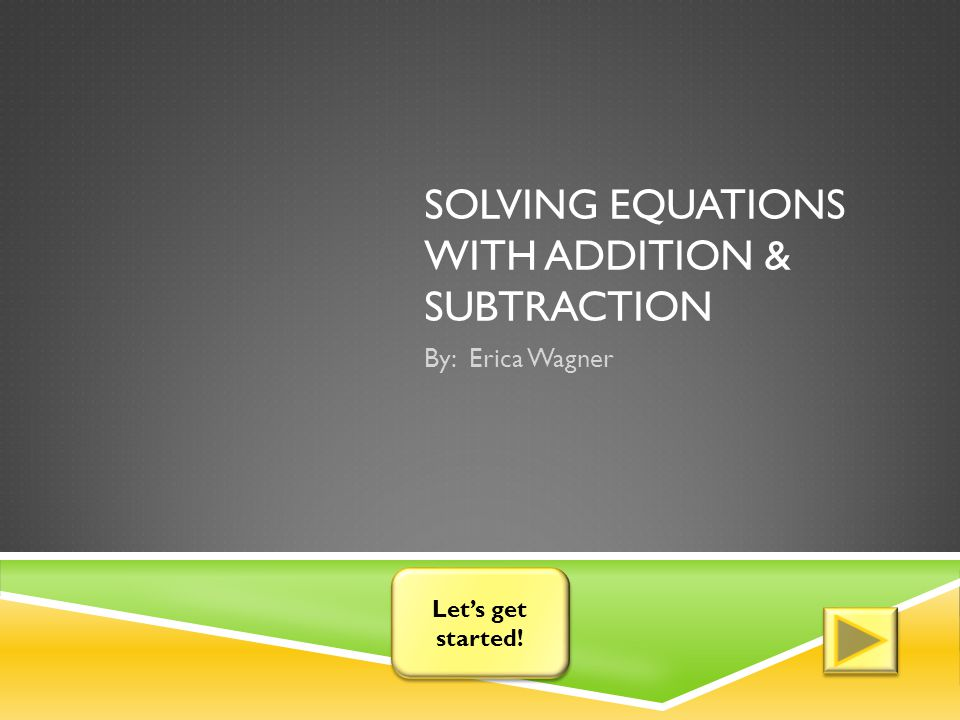 Review: If the equation is an addition problem then you will need to do what to solve the equation.