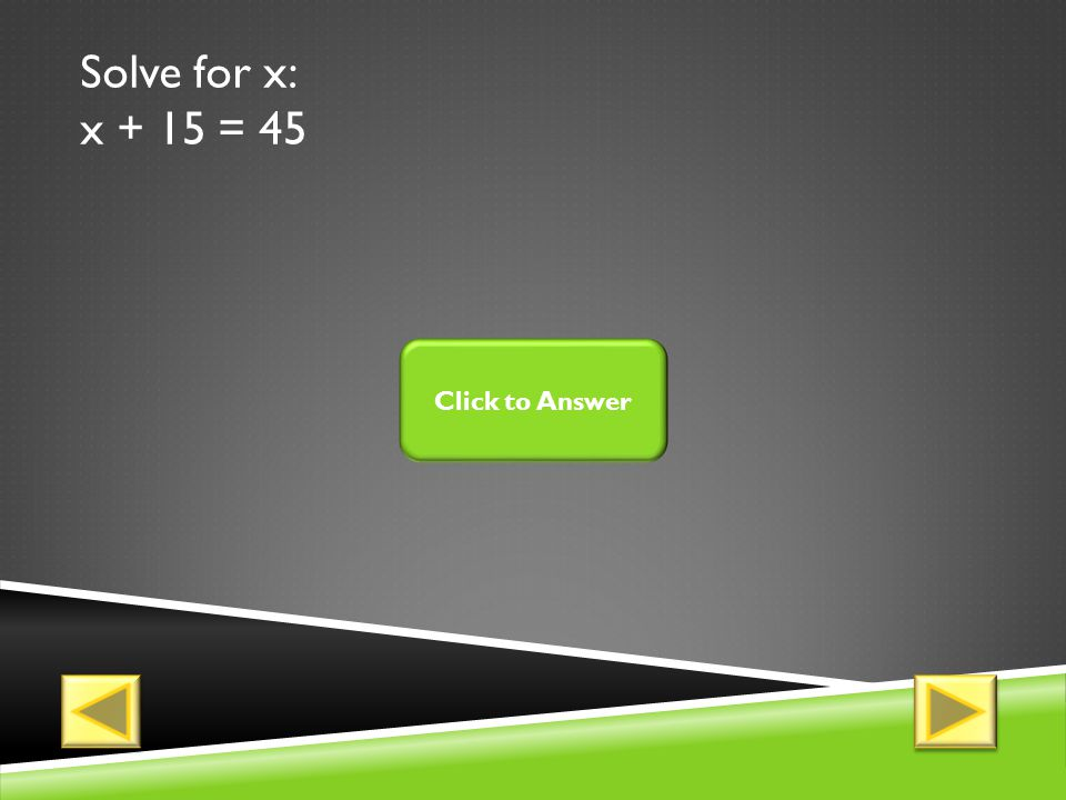 Solve for x: x + 27 = 54 Click to Answer