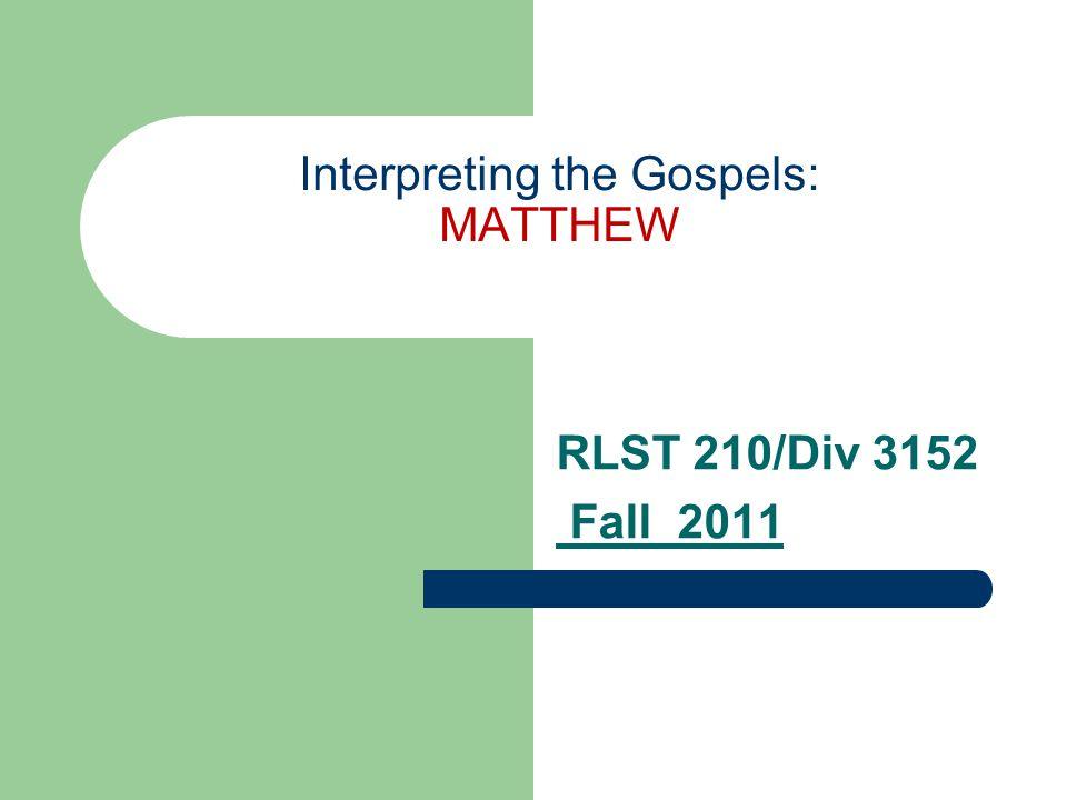 Interpreting the Gospels: MATTHEW RLST 210/Div 3152 Fall 2011