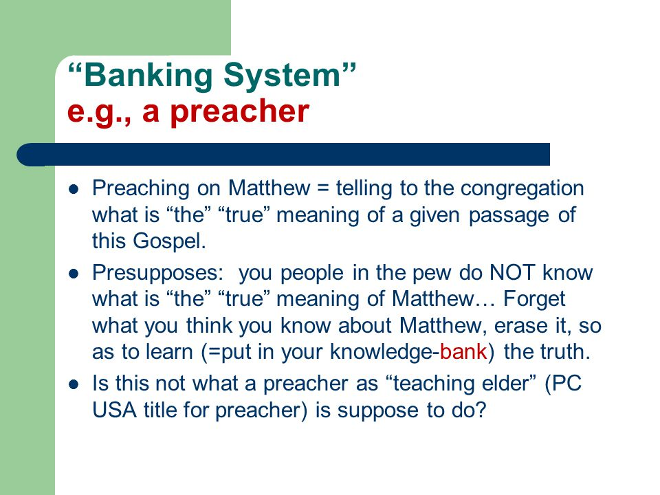 Banking System e.g., a preacher Preaching on Matthew = telling to the congregation what is the true meaning of a given passage of this Gospel.