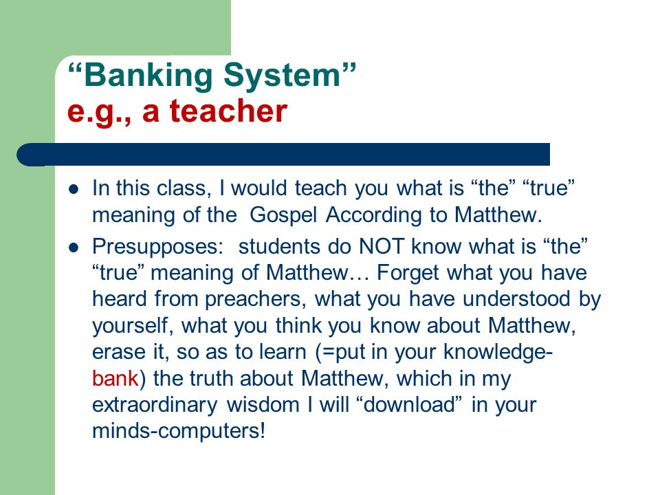 Banking System e.g., a teacher In this class, I would teach you what is the true meaning of the Gospel According to Matthew.