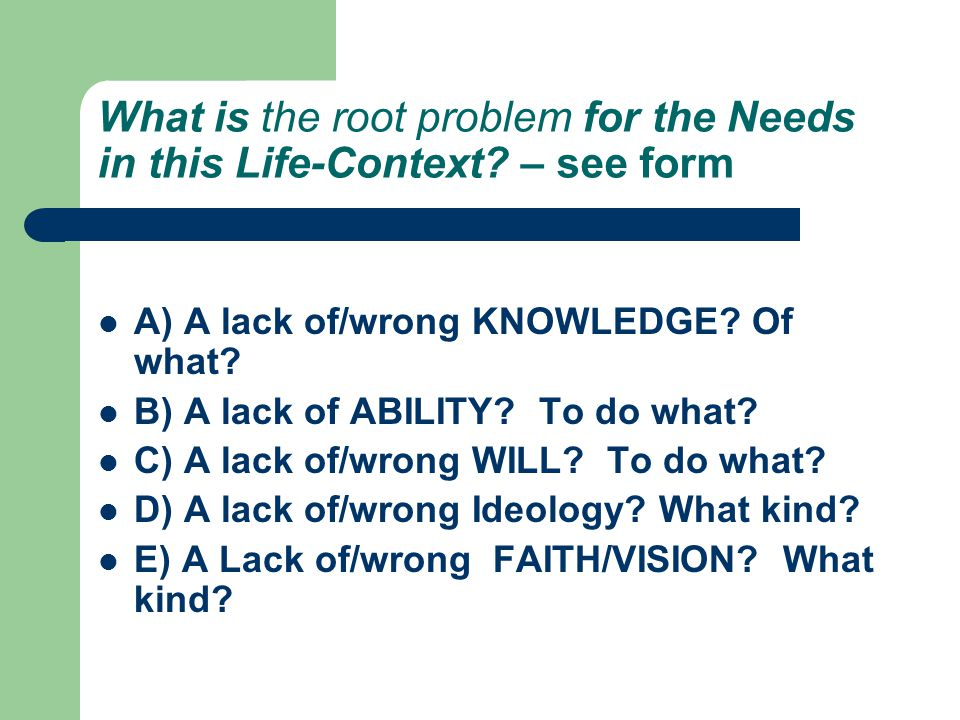 What is the root problem for the Needs in this Life-Context.