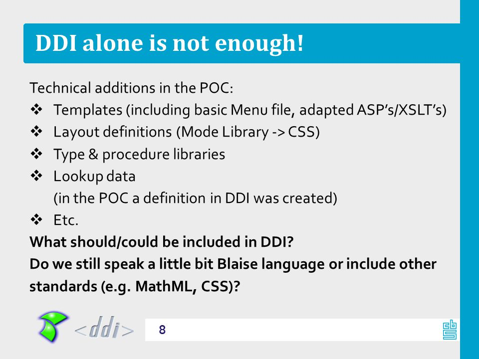 DDI alone is not enough! Technical additions in the POC:  Templates (including basic Menu file, adapted ASP's/XSLT's)  Layout definitions (Mode Libr