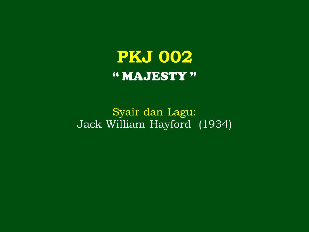 PKJ 002 MAJESTY Syair dan Lagu: Jack William Hayford (1934)
