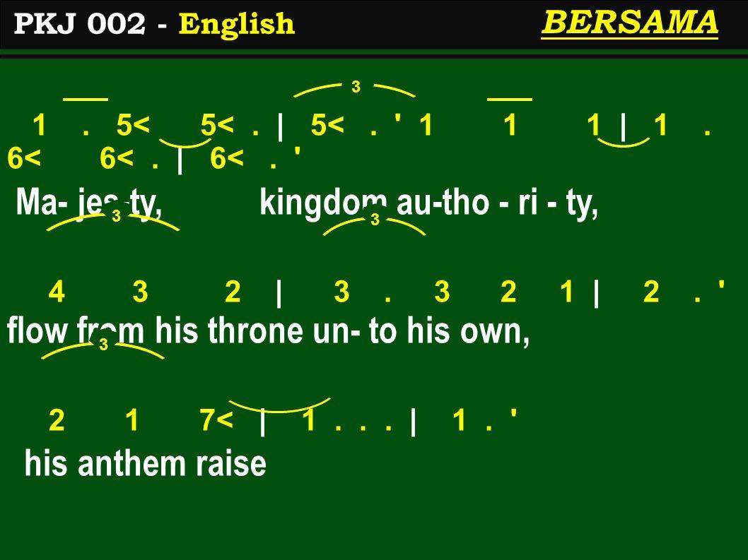 1. 5< 5<. | 5<. 1 1 1 | 1. 6< 6<. | 6<. Ma- jes-ty, kingdom au-tho - ri - ty, 4 3 2 | 3.