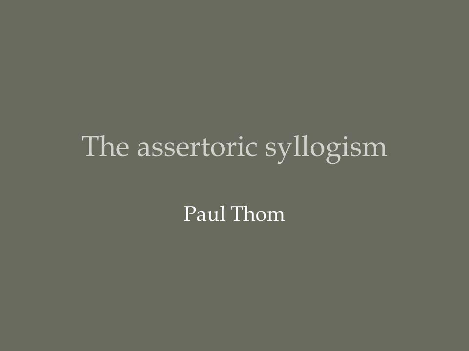 The assertoric syllogism Paul Thom