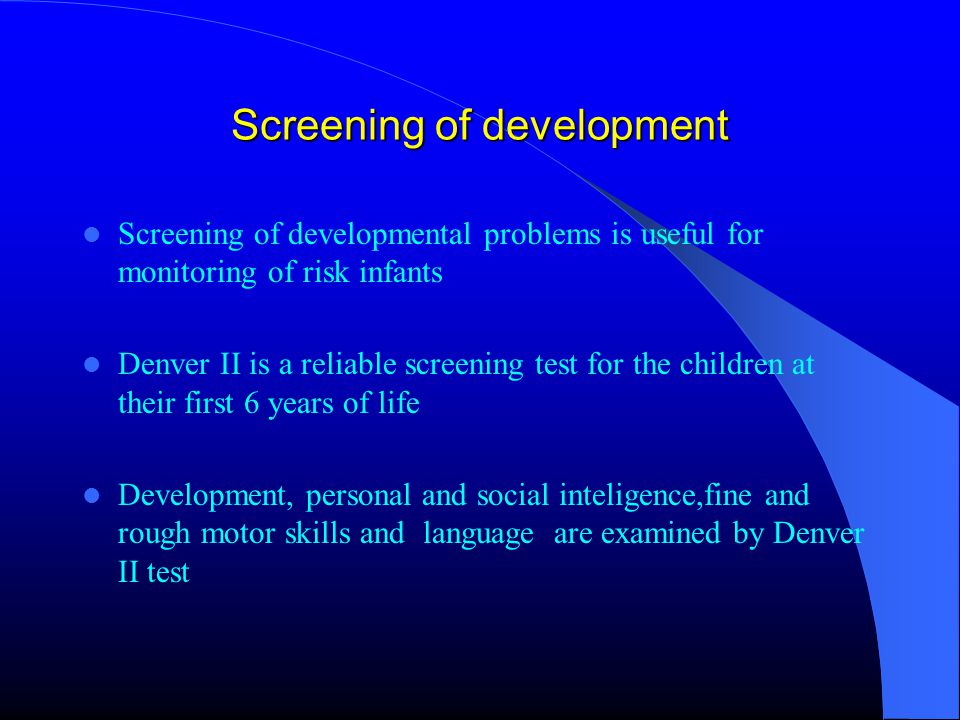 Screening of Early Childhood Strabismus Vision problems Hearing problems Interruption of growth Child abuse Teeth problems Cornea reflex Allen, Snellen tables OAET Measurement of growth and weight History, inspection, physical examination Physical examination