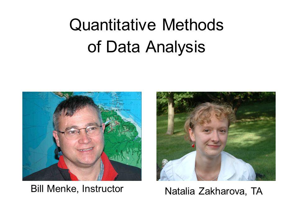 Quantitative Methods of Data Analysis Natalia Zakharova, TA Bill Menke, Instructor