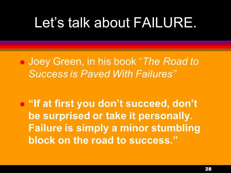 28 Let's talk about FAILURE.