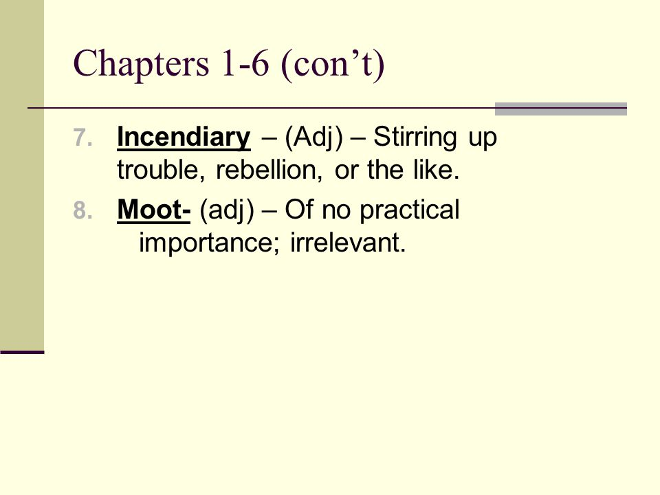 Chapters 1-6 (con't) 7. Incendiary – (Adj) – Stirring up trouble, rebellion, or the like.