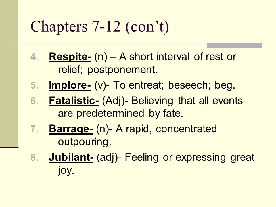 Chapters 7-12 (con't) 4. Respite- (n) – A short interval of rest or relief; postponement.